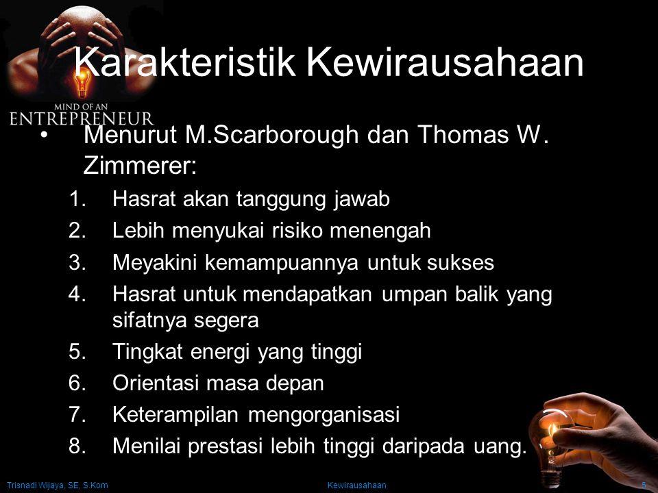 Trisnadi Wijaya, SE, S.Kom Kewirausahaan5 Karakteristik Kewirausahaan Menurut M.Scarborough dan Thomas W.