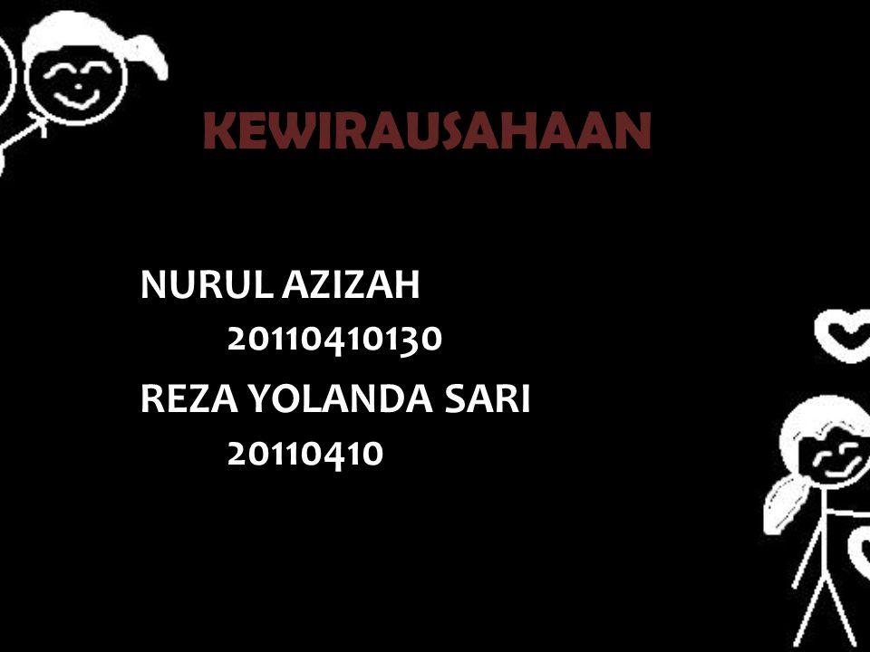 KEWIRAUSAHAAN BY NURUL AZIZAH 20110410130 REZA YOLANDA SARI 20110410