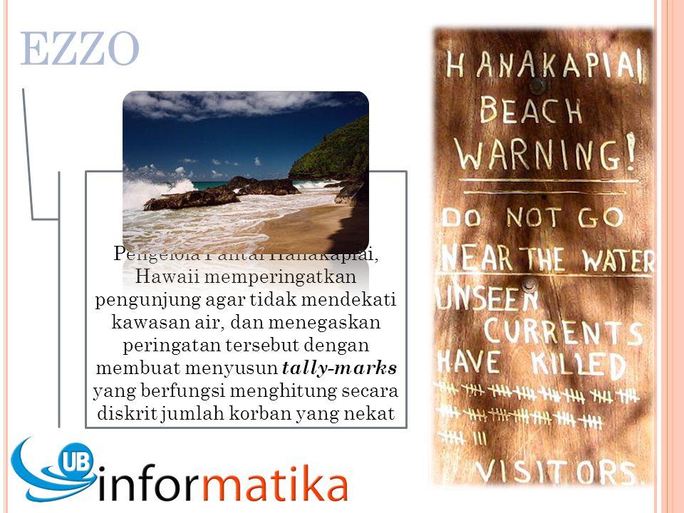J UST AN INTERM EZZO Pengelola Pantai Hanakapiai, Hawaii memperingatkan pengunjung agar tidak mendekati kawasan air, dan menegaskan peringatan tersebut dengan membuat menyusun tally-marks yang berfungsi menghitung secara diskrit jumlah korban yang nekat