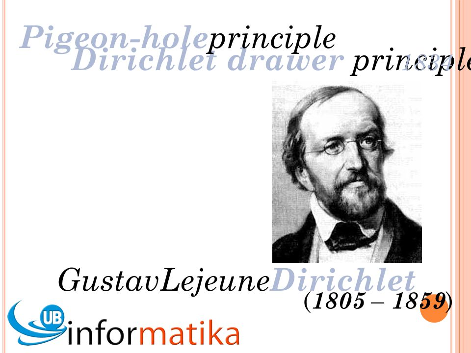 GustavLejeune Dirichlet Dirichlet drawer principle Pigeon-hole principle 1834 ( 1805 – 1859 )