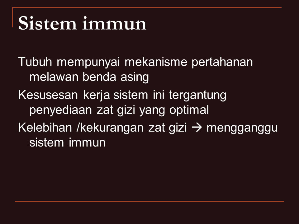 Sistem immun Tubuh mempunyai mekanisme pertahanan melawan benda asing Kesusesan kerja sistem ini tergantung penyediaan zat gizi yang optimal Kelebihan /kekurangan zat gizi  mengganggu sistem immun