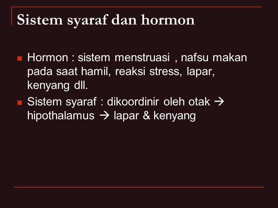 Sistem syaraf dan hormon Hormon : sistem menstruasi, nafsu makan pada saat hamil, reaksi stress, lapar, kenyang dll. Sistem syaraf : dikoordinir oleh
