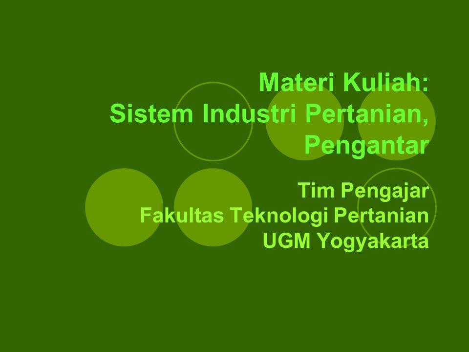 Materi Kuliah: Sistem Industri Pertanian, Pengantar Tim Pengajar Fakultas Teknologi Pertanian UGM Yogyakarta