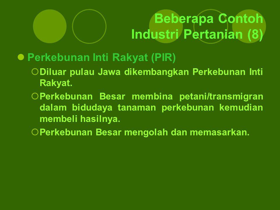 Beberapa Contoh Industri Pertanian (8) Perkebunan Inti Rakyat (PIR)  Diluar pulau Jawa dikembangkan Perkebunan Inti Rakyat.  Perkebunan Besar membin