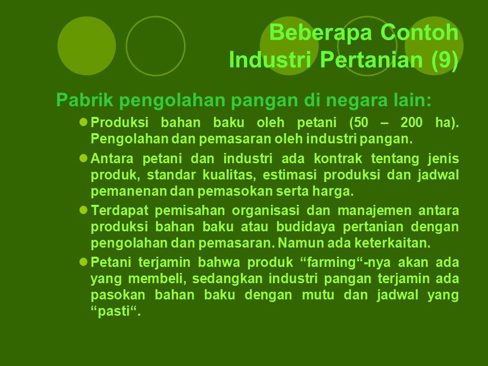 Beberapa Contoh Industri Pertanian (9) Pabrik pengolahan pangan di negara lain: Produksi bahan baku oleh petani (50 – 200 ha). Pengolahan dan pemasara