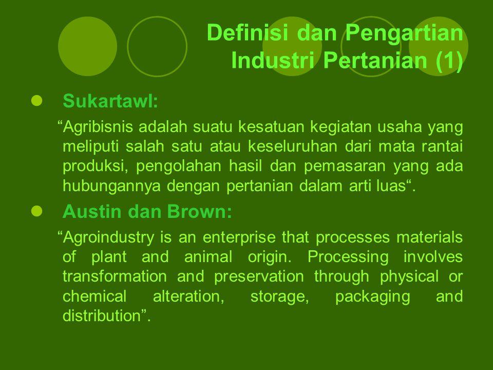 """Definisi dan Pengartian Industri Pertanian (1) SukartawI: """"Agribisnis adalah suatu kesatuan kegiatan usaha yang meliputi salah satu atau keseluruhan d"""