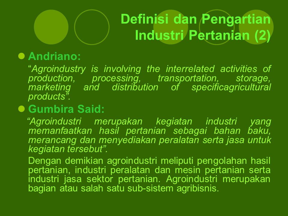 "Definisi dan Pengartian Industri Pertanian (2) Andriano: ""Agroindustry is involving the interrelated activities of production, processing, transportat"