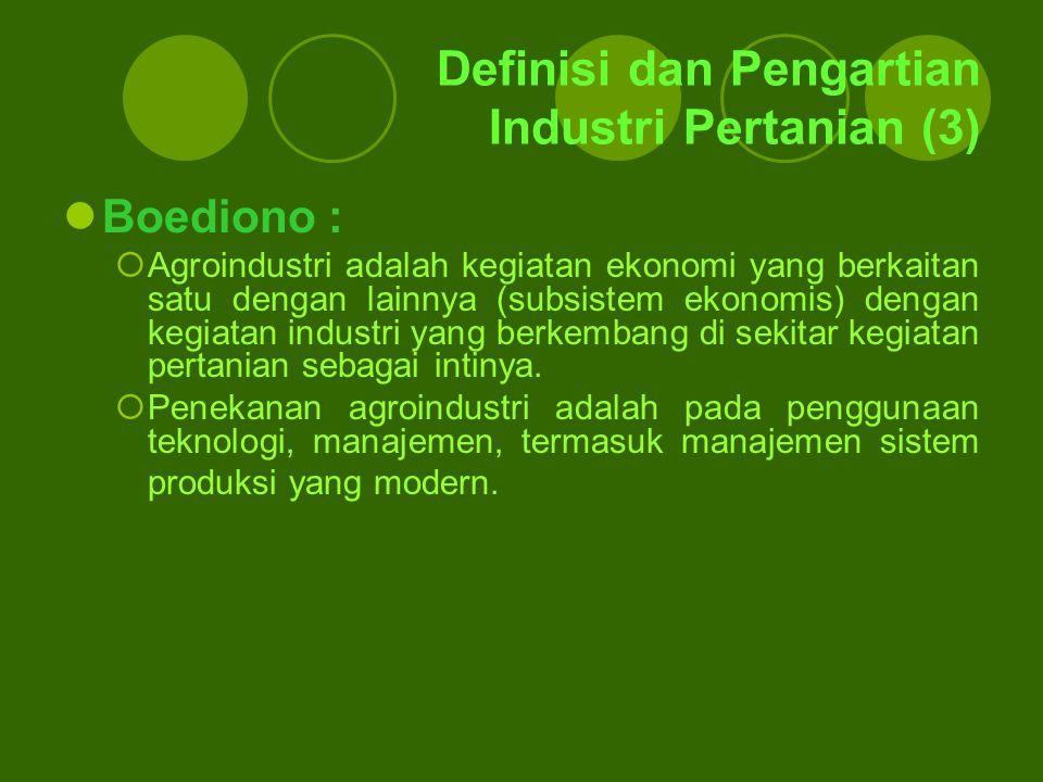 Definisi dan Pengartian Industri Pertanian (3) Boediono :  Agroindustri adalah kegiatan ekonomi yang berkaitan satu dengan lainnya (subsistem ekonomi