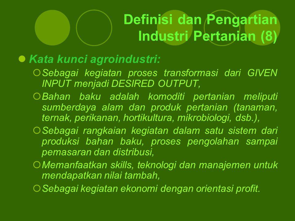 Definisi dan Pengartian Industri Pertanian (8) Kata kunci agroindustri:  Sebagai kegiatan proses transformasi dari GIVEN INPUT menjadi DESIRED OUTPUT