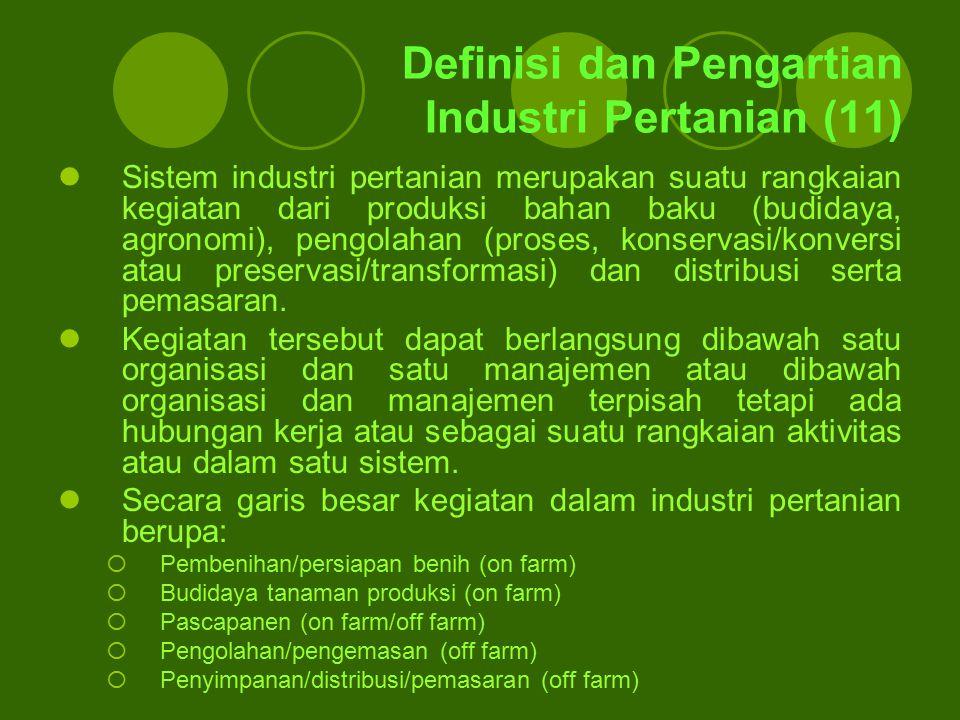 Definisi dan Pengartian Industri Pertanian (11) Sistem industri pertanian merupakan suatu rangkaian kegiatan dari produksi bahan baku (budidaya, agron