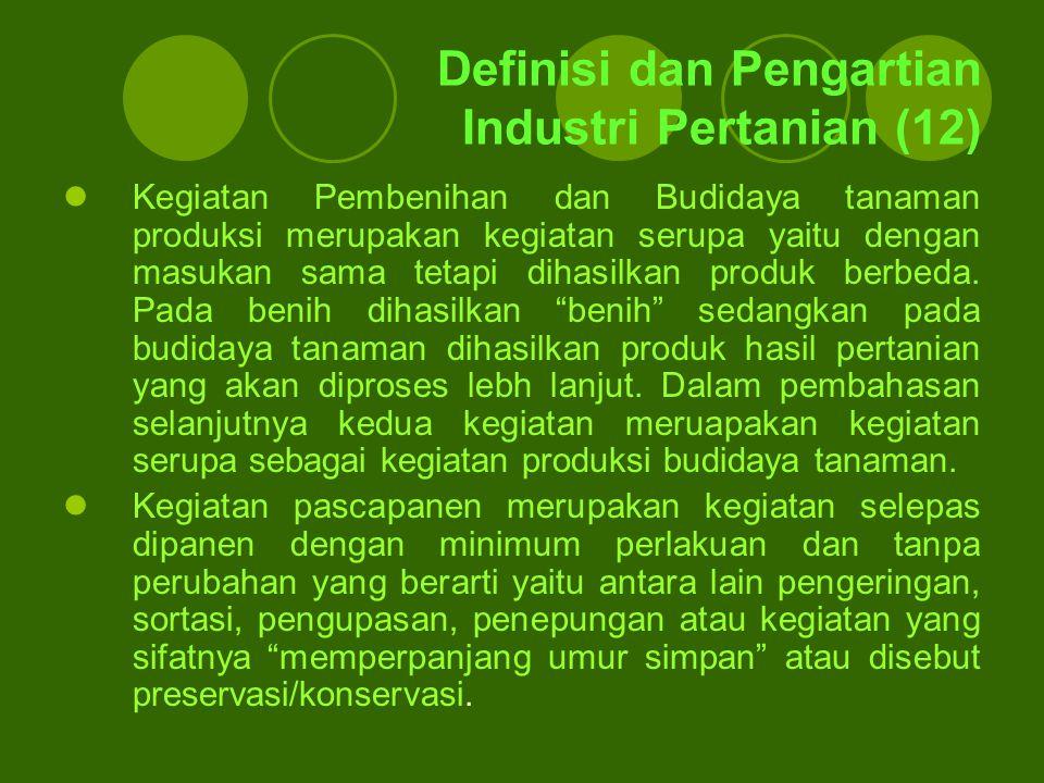 Definisi dan Pengartian Industri Pertanian (12) Kegiatan Pembenihan dan Budidaya tanaman produksi merupakan kegiatan serupa yaitu dengan masukan sama