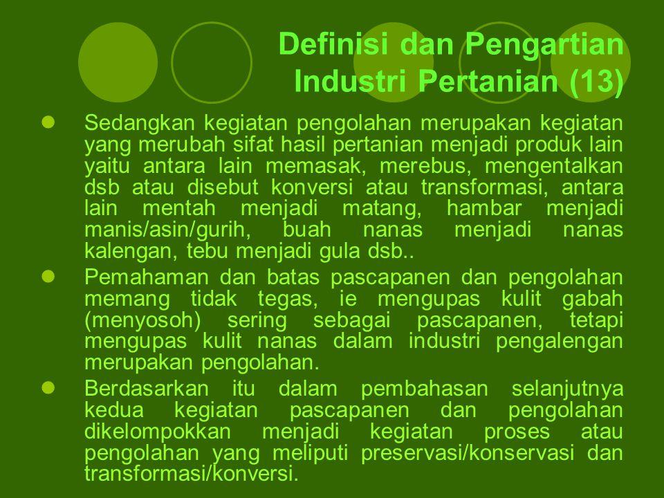 Definisi dan Pengartian Industri Pertanian (13) Sedangkan kegiatan pengolahan merupakan kegiatan yang merubah sifat hasil pertanian menjadi produk lai
