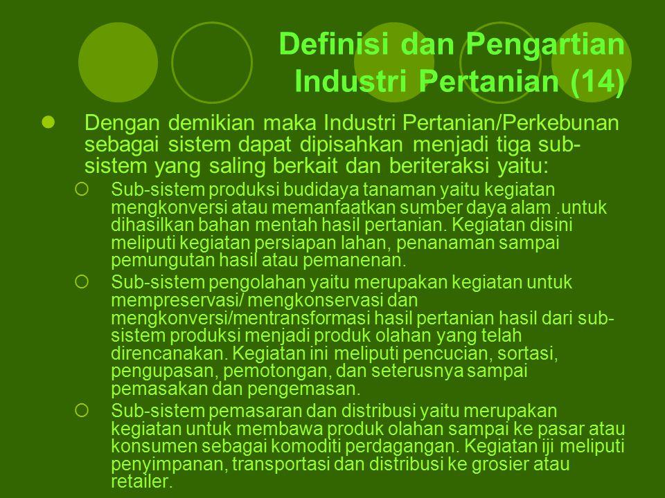 Definisi dan Pengartian Industri Pertanian (14) Dengan demikian maka Industri Pertanian/Perkebunan sebagai sistem dapat dipisahkan menjadi tiga sub- s