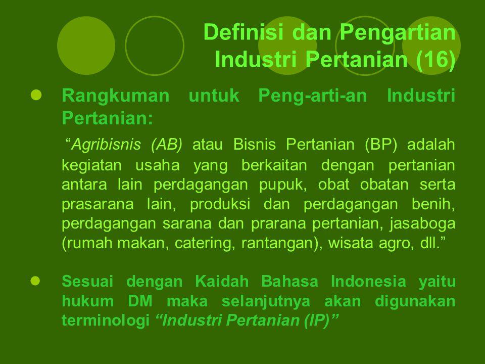 """Definisi dan Pengartian Industri Pertanian (16) Rangkuman untuk Peng-arti-an Industri Pertanian: """"Agribisnis (AB) atau Bisnis Pertanian (BP) adalah ke"""