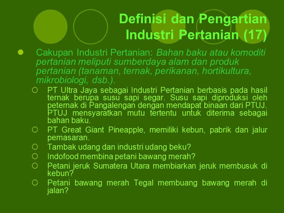 Definisi dan Pengartian Industri Pertanian (17) Cakupan Industri Pertanian: Bahan baku atau komoditi pertanian meliputi sumberdaya alam dan produk per