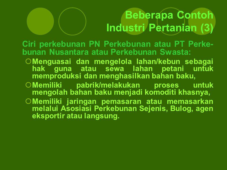 Beberapa Contoh Industri Pertanian (3) Ciri perkebunan PN Perkebunan atau PT Perke- bunan Nusantara atau Perkebunan Swasta:  Menguasai dan mengelola