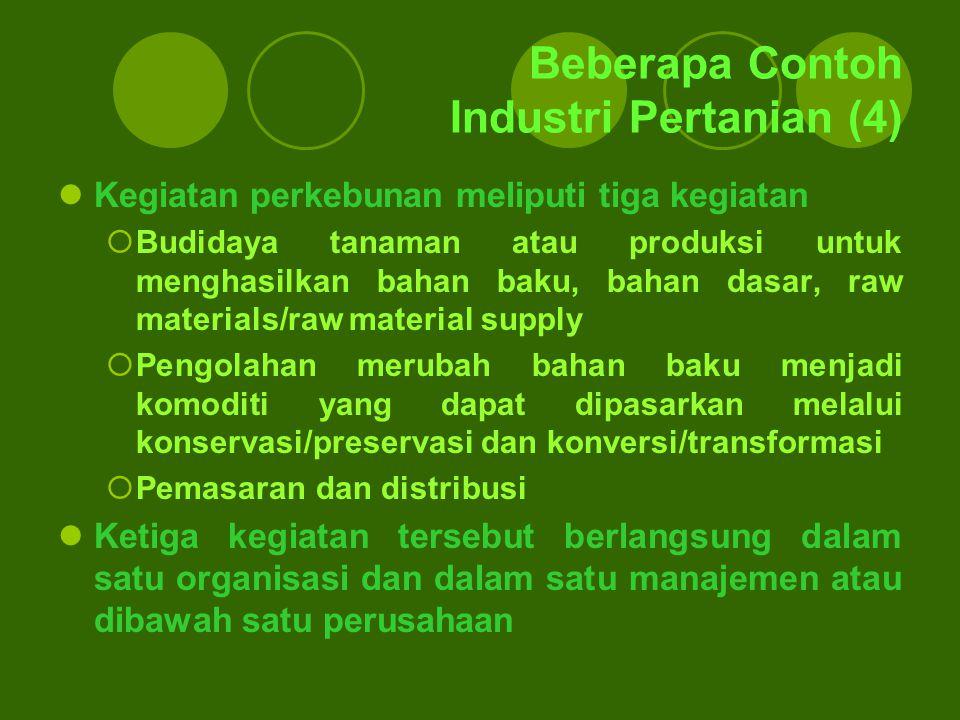Beberapa Contoh Industri Pertanian (4) Kegiatan perkebunan meliputi tiga kegiatan  Budidaya tanaman atau produksi untuk menghasilkan bahan baku, baha