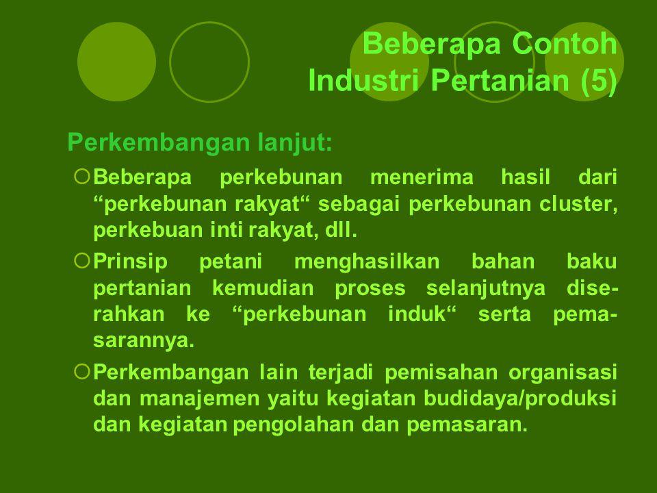 "Beberapa Contoh Industri Pertanian (5) Perkembangan lanjut:  Beberapa perkebunan menerima hasil dari ""perkebunan rakyat"" sebagai perkebunan cluster,"