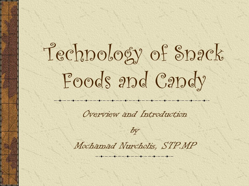 Technology of Snack Foods and Candy Overview and Introduction by Mochamad Nurcholis, STP.MP