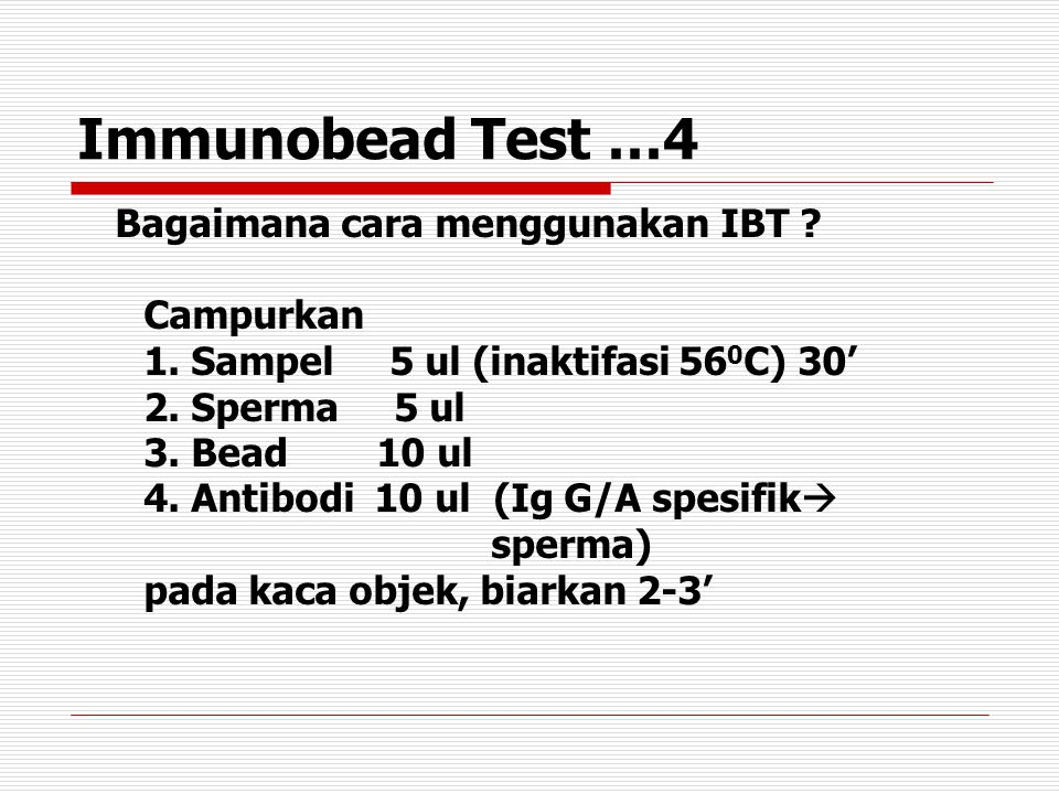 Immunobead Test …4 Bagaimana cara menggunakan IBT ? Campurkan 1. Sampel 5 ul (inaktifasi 56 0 C) 30' 2. Sperma 5 ul 3. Bead 10 ul 4. Antibodi 10 ul (I