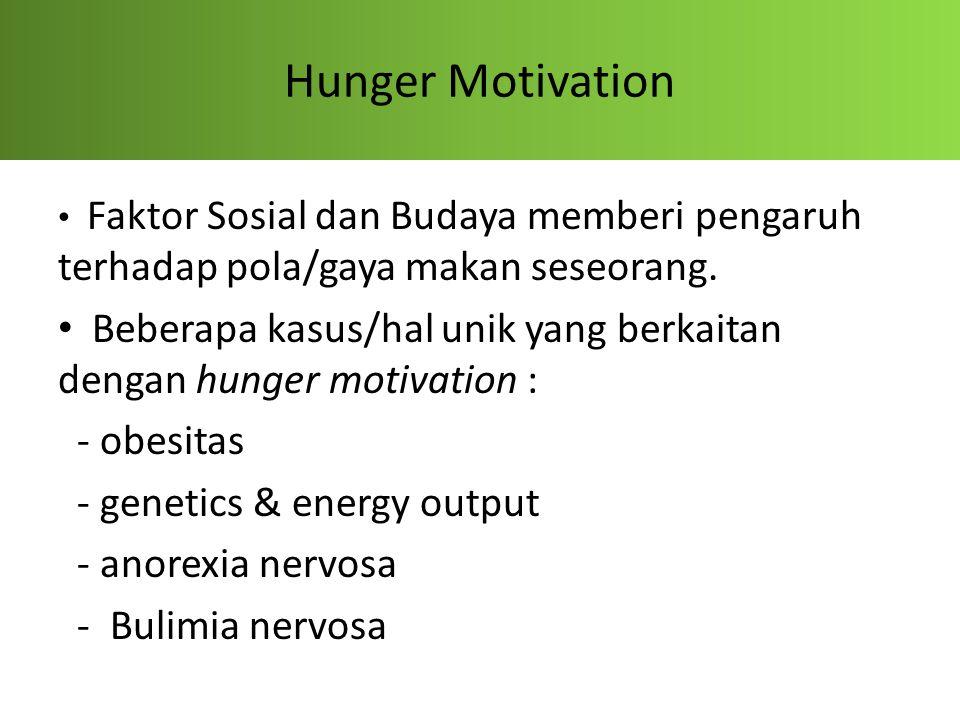 Hunger Motivation Faktor Sosial dan Budaya memberi pengaruh terhadap pola/gaya makan seseorang. Beberapa kasus/hal unik yang berkaitan dengan hunger m