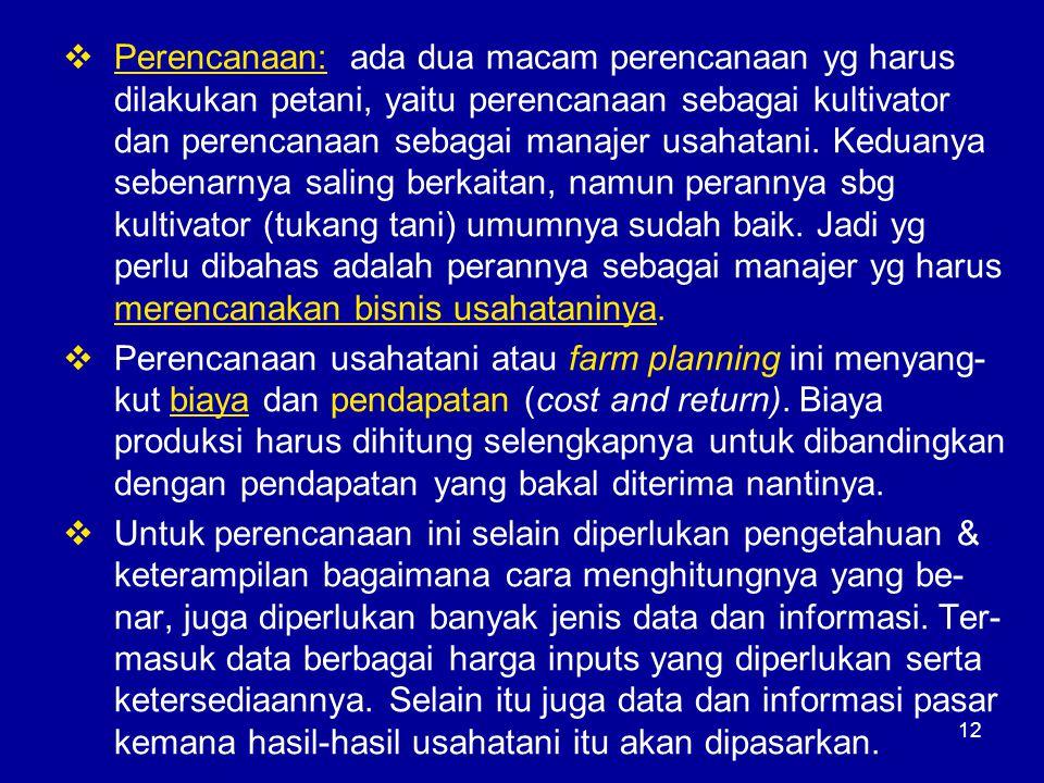 12  Perencanaan: ada dua macam perencanaan yg harus dilakukan petani, yaitu perencanaan sebagai kultivator dan perencanaan sebagai manajer usahatani.