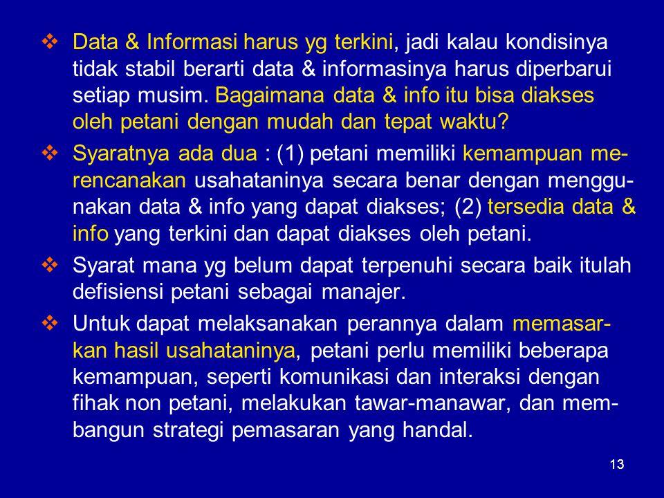 13  Data & Informasi harus yg terkini, jadi kalau kondisinya tidak stabil berarti data & informasinya harus diperbarui setiap musim. Bagaimana data &