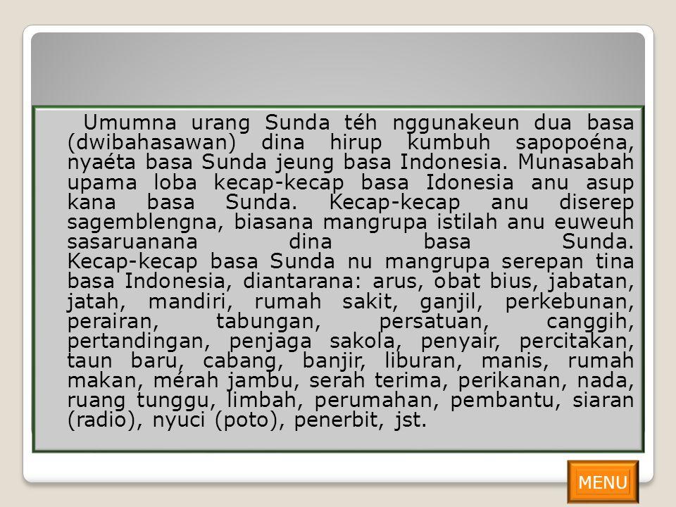 Umumna urang Sunda téh nggunakeun dua basa (dwibahasawan) dina hirup kumbuh sapopoéna, nyaéta basa Sunda jeung basa Indonesia. Munasabah upama loba ke