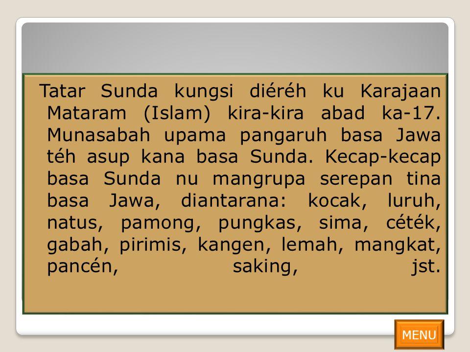 Tatar Sunda kungsi diéréh ku Karajaan Mataram (Islam) kira-kira abad ka-17. Munasabah upama pangaruh basa Jawa téh asup kana basa Sunda. Kecap-kecap b