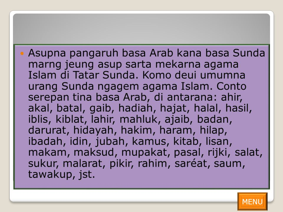 Asupna pangaruh basa Arab kana basa Sunda marng jeung asup sarta mekarna agama Islam di Tatar Sunda. Komo deui umumna urang Sunda ngagem agama Islam.