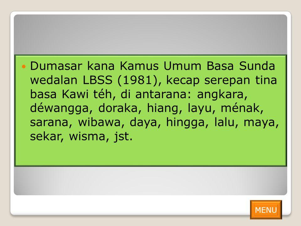 Dumasar kana Kamus Umum Basa Sunda wedalan LBSS (1981), kecap serepan tina basa Kawi téh, di antarana: angkara, déwangga, doraka, hiang, layu, ménak,