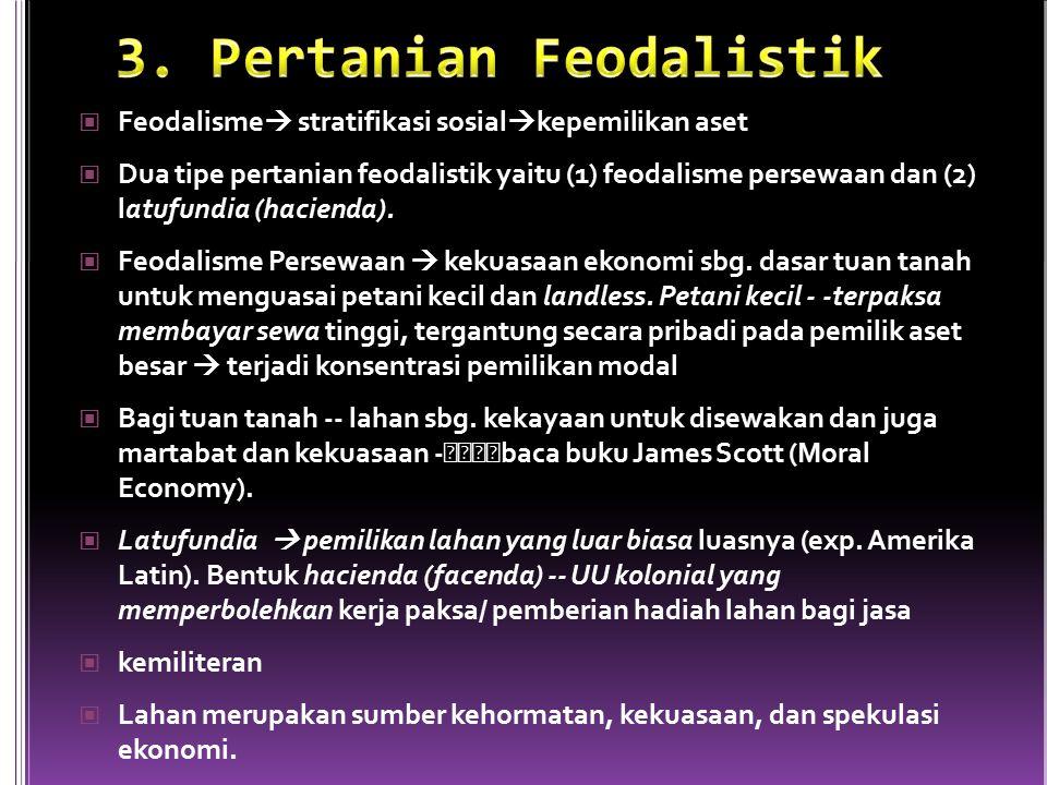 Feodalisme  stratifikasi sosial  kepemilikan aset Dua tipe pertanian feodalistik yaitu (1) feodalisme persewaan dan (2) latufundia (hacienda). Feoda