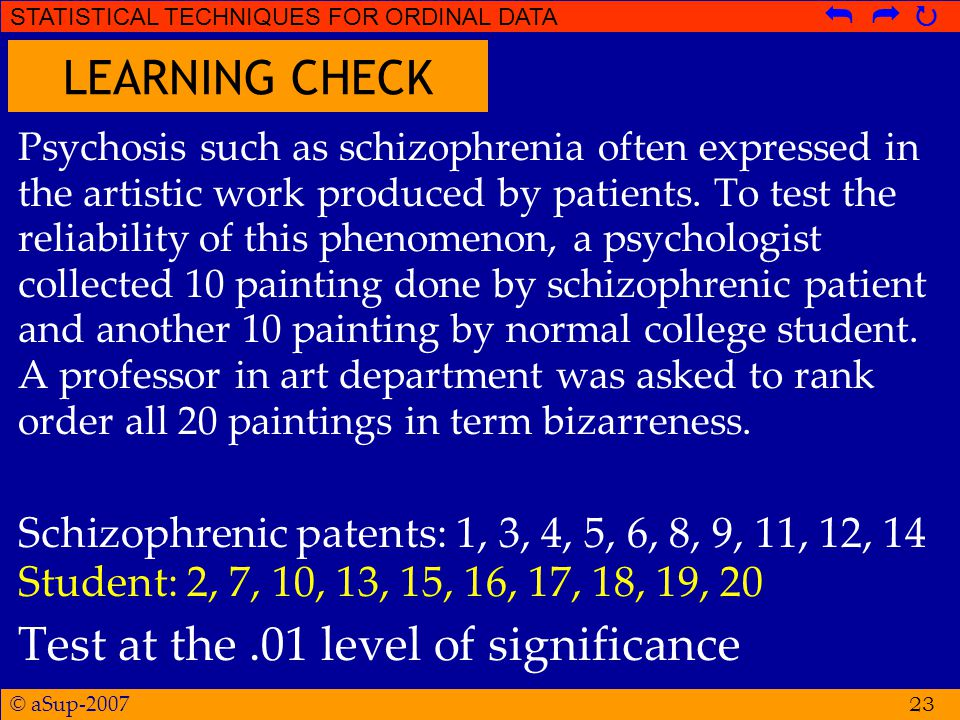 © aSup-2007 STATISTICAL TECHNIQUES FOR ORDINAL DATA   23 Psychosis such as schizophrenia often expressed in the artistic work produced by patients.