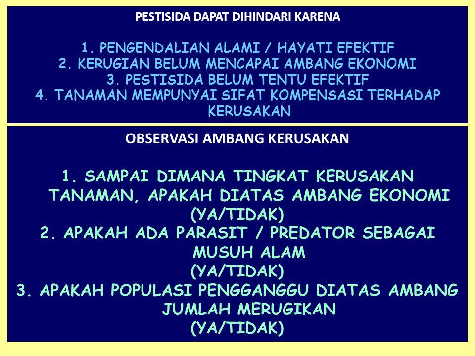 PESTISIDA DAPAT DIHINDARI KARENA 1. PENGENDALIAN ALAMI / HAYATI EFEKTIF 2. KERUGIAN BELUM MENCAPAI AMBANG EKONOMI 3. PESTISIDA BELUM TENTU EFEKTIF 4.