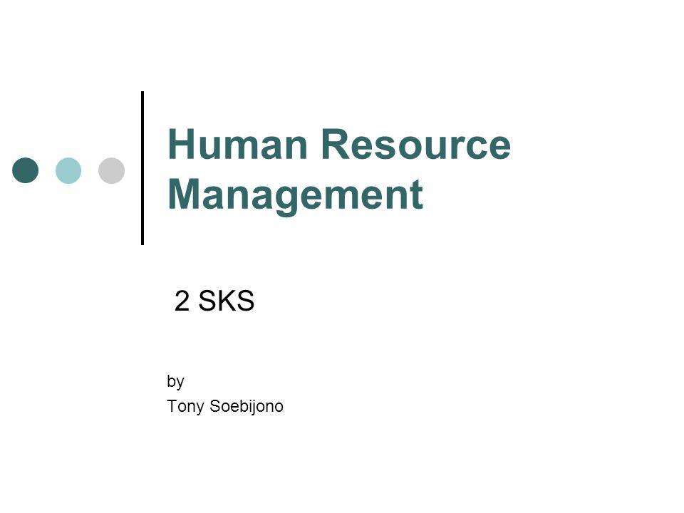 Objectives Memahami pentingnya sumber daya manusia dan pengelolaan sumber daya manusia dalam suatu perusahaan / organisasi.