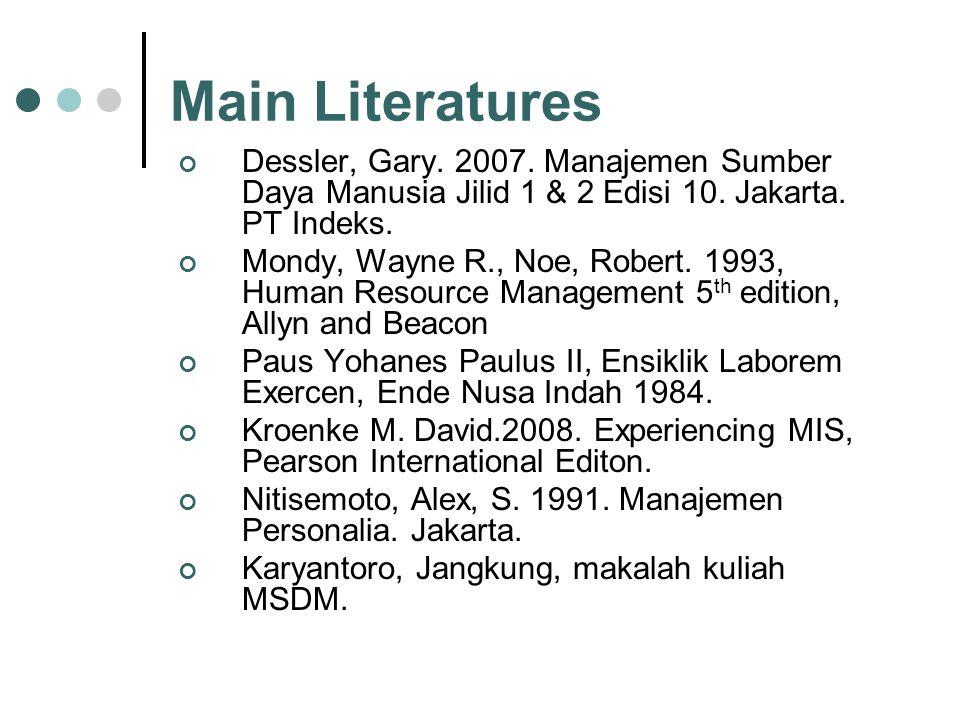 Main Literatures Dessler, Gary.2007. Manajemen Sumber Daya Manusia Jilid 1 & 2 Edisi 10.