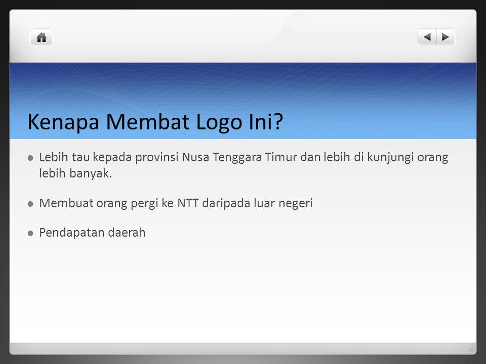Kenapa Membat Logo Ini? Lebih tau kepada provinsi Nusa Tenggara Timur dan lebih di kunjungi orang lebih banyak. Membuat orang pergi ke NTT daripada lu