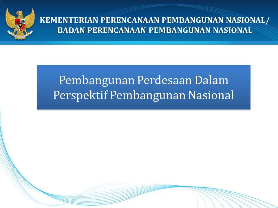 KEMENTERIAN PERENCANAAN PEMBANGUNAN NASIONAL/ BADAN PERENCANAAN PEMBANGUNAN NASIONAL Pembangunan Perdesaan Dalam Perspektif Pembangunan Nasional