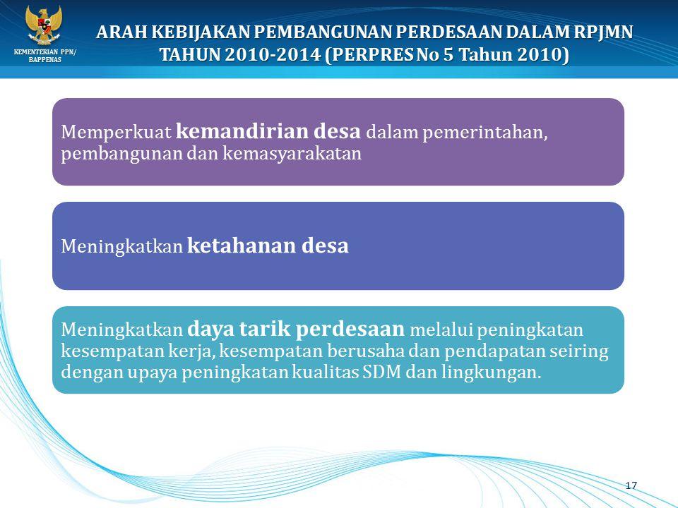 KEMENTERIAN PPN/ BAPPENAS ARAH KEBIJAKAN PEMBANGUNAN PERDESAAN DALAM RPJMN TAHUN 2010-2014 (PERPRES No 5 Tahun 2010) Memperkuat kemandirian desa dalam