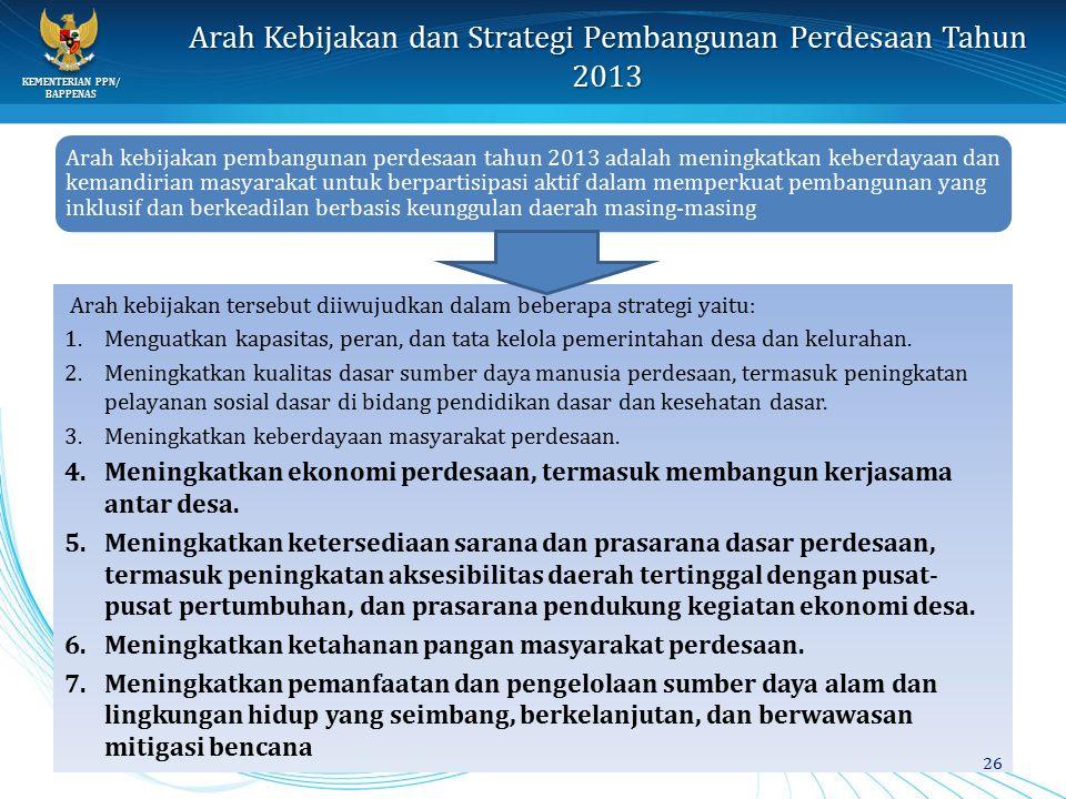 KEMENTERIAN PPN/ BAPPENAS Arah Kebijakan dan Strategi Pembangunan Perdesaan Tahun 2013 Arah kebijakan tersebut diiwujudkan dalam beberapa strategi yai