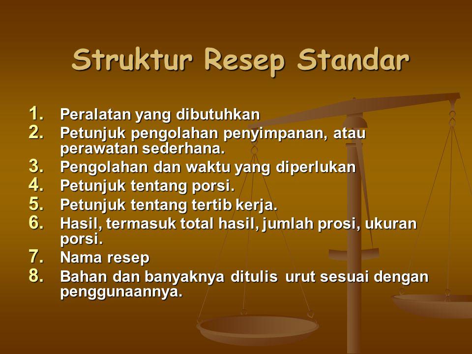 Struktur Resep Standar 1.Peralatan yang dibutuhkan 2.
