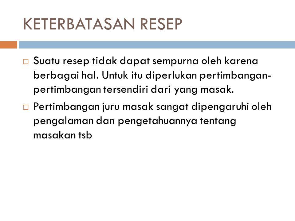 TEKNIK MEMBACA RESEP  Baca keseluruhan resep, hingga memperoleh gambaran yang jelas tentang masakan tsb.