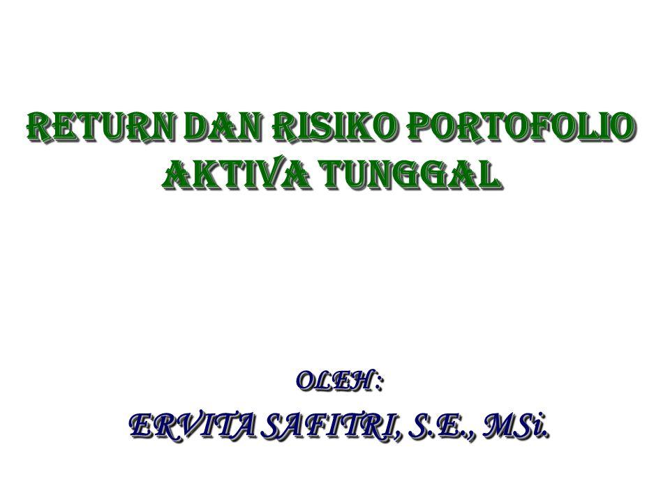 Return dan risiko PORTOFOLIO AKTIVA TUNGGAL OLEH : ERVITA SAFITRI, S.E., MSi. OLEH : ERVITA SAFITRI, S.E., MSi.
