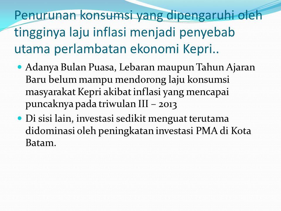 Neraca Perdagangan Kepri Pada triwulan III-2013, neraca perdagangan Kepri mencatatkan surplus (net ekspor)..
