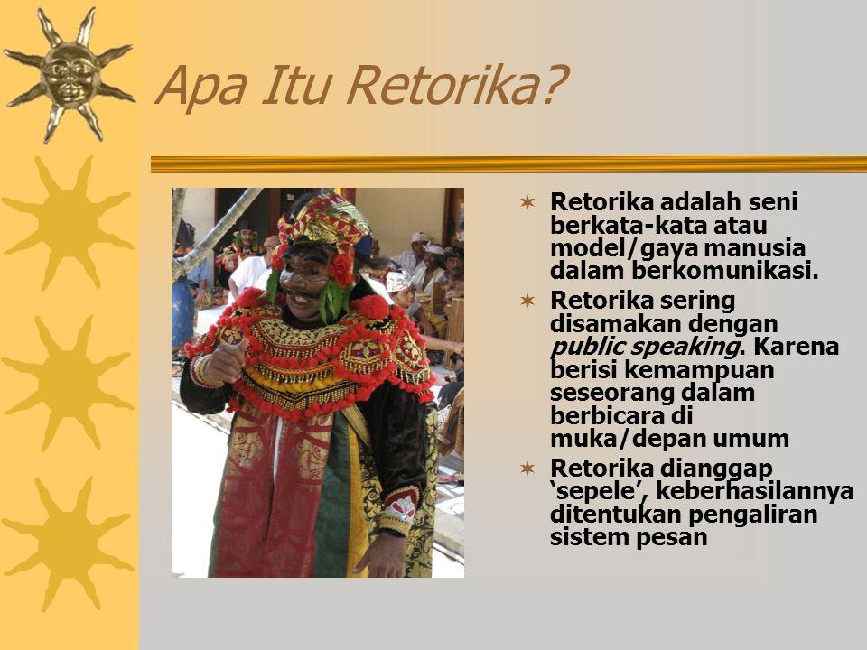 Apa Itu Retorika. Retorika adalah seni berkata-kata atau model/gaya manusia dalam berkomunikasi.