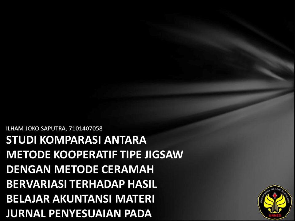 ILHAM JOKO SAPUTRA, 7101407058 STUDI KOMPARASI ANTARA METODE KOOPERATIF TIPE JIGSAW DENGAN METODE CERAMAH BERVARIASI TERHADAP HASIL BELAJAR AKUNTANSI MATERI JURNAL PENYESUAIAN PADA SISWA KELAS XI IPS MAN PURWODADI.