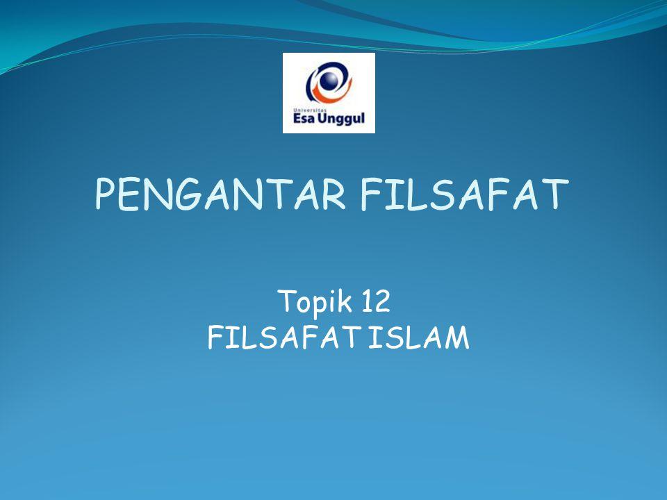 Topik 12 FILSAFAT ISLAM PENGANTAR FILSAFAT