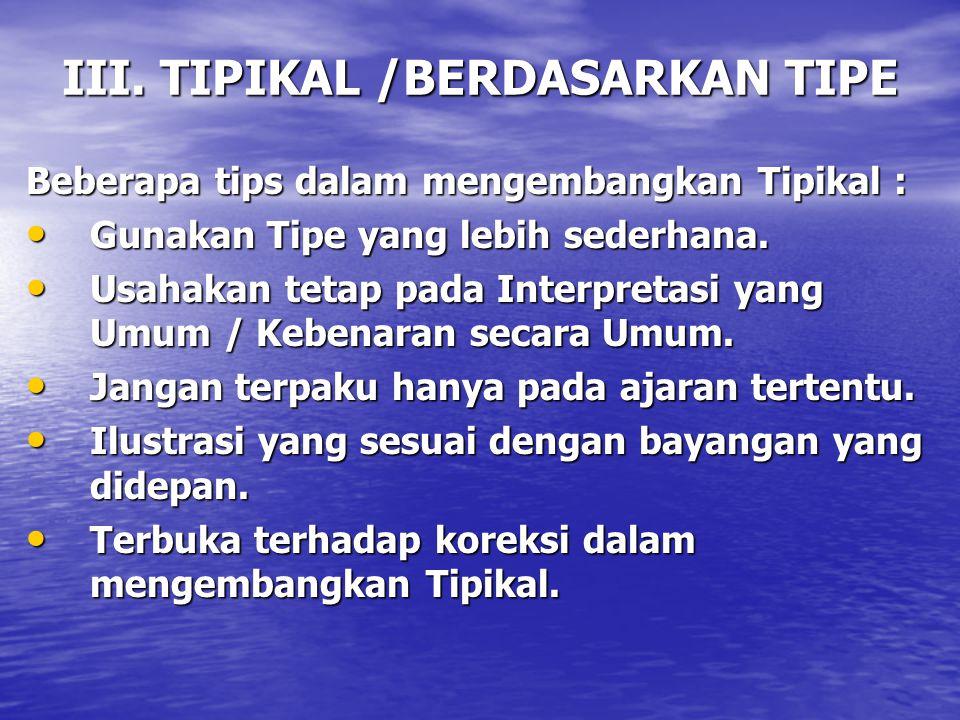 III. TIPIKAL /BERDASARKAN TIPE Beberapa tips dalam mengembangkan Tipikal : Gunakan Tipe yang lebih sederhana. Gunakan Tipe yang lebih sederhana. Usaha