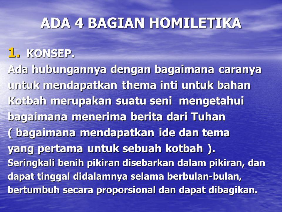 ADA 4 BAGIAN HOMILETIKA 1. KONSEP. Ada hubungannya dengan bagaimana caranya untuk mendapatkan thema inti untuk bahan Kotbah merupakan suatu seni menge