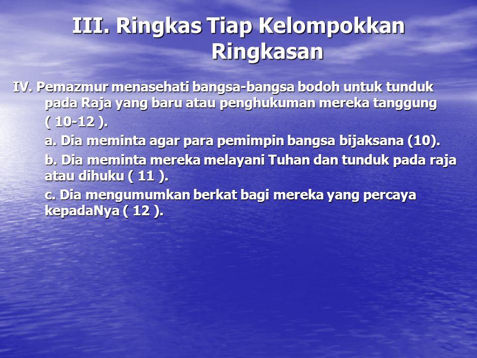 III. Ringkas Tiap Kelompokkan Ringkasan IV. Pemazmur menasehati bangsa-bangsa bodoh untuk tunduk pada Raja yang baru atau penghukuman mereka tanggung
